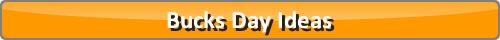 Bucks Day Ideas