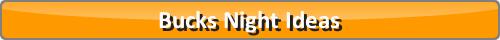 Bucks Night Ideas